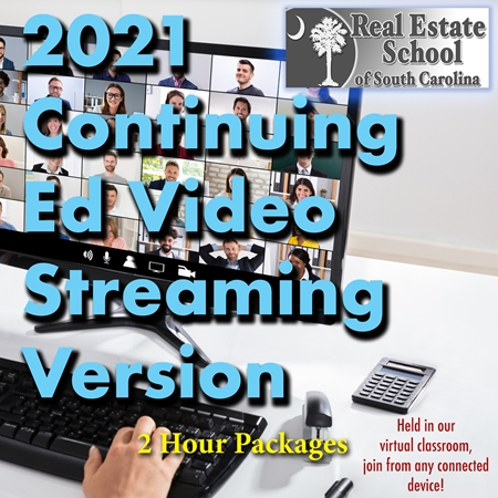 2021 Continuing Education Video Streaming Version - 2 Hour Courses  con ed, real estate classes, continuing education, real estate continuing ed, real estate school of sc, chip browne, steve grooms, melissa sprouse browne
